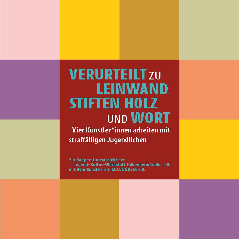 Katalog »Verurteilt zu Leinwand, Stiften, Holz und Wort«
