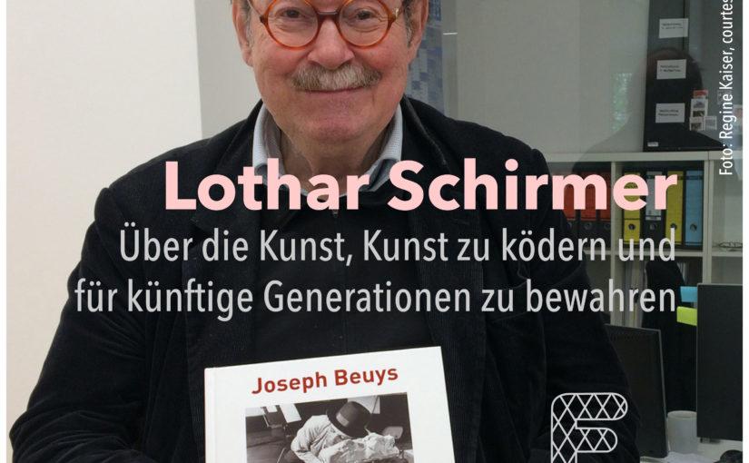 Lothar Schirmer – Über die Kunst, Kunst zu ködern und für künftige Generationen zu bewahren